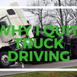 Why I Quit Truck Driving